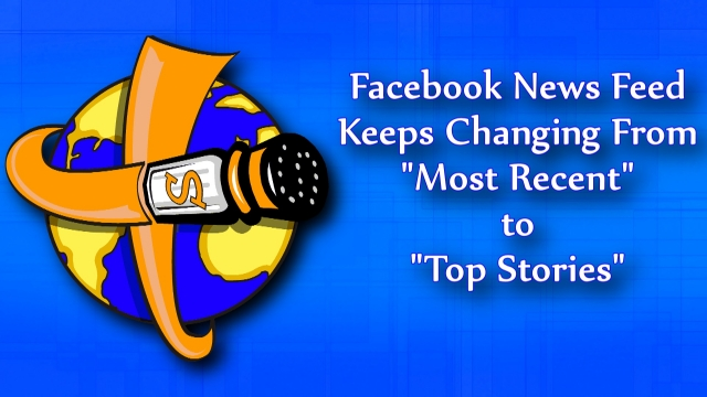 "Facebook News Feed Keeps Changing to ""Top Stories"""